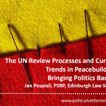 The UN Review Processes and Current Trends in Peacebuilding: Bringing Politics Back In