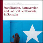 Stabilization, Extraversions and Political Settlements in Somalia