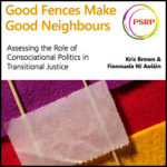 Good Fences Make Good Neighbours: Assessing the Role of Consociational Politics in Transitional Justice