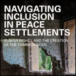 Navigating Inclusion in Peace Settlements, Human Rights and the Creation of the Common Good