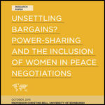 Unsettling Bargains? Power-sharing and the Inclusion of Women in Peace Negotiations