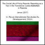 The Social Life of Policy Reports: Reporting as a Tool in the Transitional Justice Battlefield in Rwanda