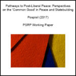 Pathways to Post-Liberal Peace: Perspectives on the 'Common Good' in Peace and Statebuilding