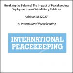 Breaking the Balance? The Impact of Peacekeeping Deployments on Civil–Military Relations