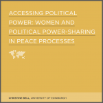 Accessing Political Power: Women and Political Power-Sharing in Peace Processes