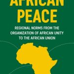 African Peace: Regional norms from the Organization of African Unity to the African Union