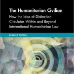 The Humanitarian Civilian: How the Idea of Distinction Circulates Within and Beyond International Humanitarian Law