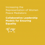 Increasing the Representation of Women Peace Mediators: Collaborative Leadership Models for Ensuring Equality