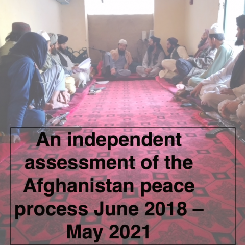 An independent assessment of the Afghanistan peace process June 2018 - May 2021