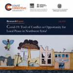 Covid-19: Tool of Conflict or Opportunity for Local Peace in Northwest Syria?